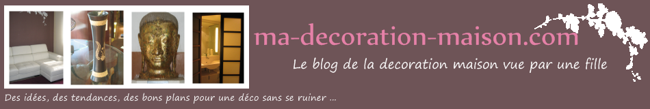 Le blog de decoration maison